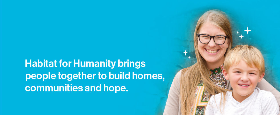 Habitat for Humanity brings people together to build homes, communities and hope.